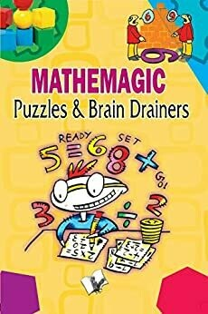 Mathemagic Puzzles And Brain Drainers BY Editorial Board