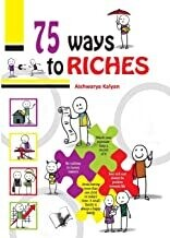 75 Ways to Riches: Illustrated With One Liners On Each Page For A Quick Read by Aishwarya Kalyan