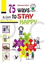 75 Ways to Stay Happy: Illustrated With One-Liners On Each Page For A Quick Read by Aishwarya Kalyan