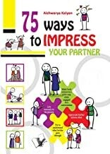 75 Ways to Impress Your Partner: Illustrated With One Liners On Each Page For A Quick Read by Aishwarya Kaly