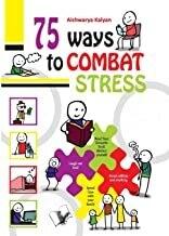 75 Ways to Combat Stress by Aishwarya Kalyan