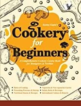Cookery For Beginners: A Comprehensive Cookery Course Book for Youngsters & Newbies by Seema Gupta