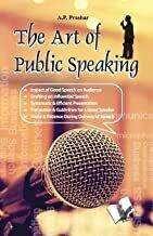 The Art of Public Speaking: Focus & Patience During Delivery of Speech by A.P. Prashar