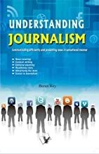 Understanding Journalism: Communicating Efficiently and Presenting News in Sensational Manner by Barun Roy