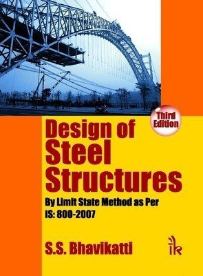 Design of Steel Structures By Limit State Method as Per IS 800 - 2007 by S. S. Bhavikatti