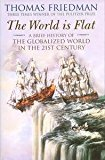 The World Is Flat A Brief History Of The Globalized World In The Twenty First Century