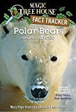 Magic Tree House Fact Tracker 16 Polar Bears And The Arctic A Nonfiction Companion To Magic Tree House 12 Polar Bears Past Bedtime A Stepping Stone Book Tm Magic Tree House R Fact Tracker