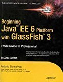 Beginning Java EE 6 Platform with Glassfish 3 From Novice to Professional by Antonio Goncalves