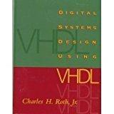 Digital System Design using VHDL by Ph.D., Standford University Charles H. Roth Jr. - University of Texas Austin