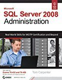 Microsoft SQL Server 2008 Administration Real-World Skills for MCITP Certification and Beyond by Tom Carpenter