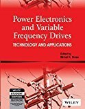 Power Electronics and Variable Frequency Drives Technology and Applications by Bimal K. Bose
