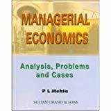 MANAGERIAL ECONOMICS .ANALYSIS  PROBLEMS AND CASES by P L MEHTA