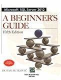 Microsoft SQL Server 2012 A Beginners Guide 5E by Dusan Petkovic