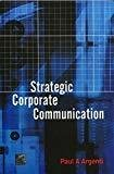 Strategic Corporate Communication by Paul A Argenti