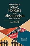 Law Relating to Leave Holidays and Absenteeism in Industries by H.L. Kumar