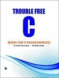 Trouble Free C Book for C Programming by Krishan Kumar Goyal