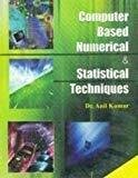 Computer Based Numerical  Statistical Techniques by Kumar Anil