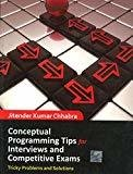 Conceptual Programming Tips for Interviews and Competitive Exams Tricky Problems and Solutions by Jitender Chhabra