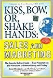 Kiss Bow or Shake Hands Sales and Marketing The Essential Cultural GuideFrom Presentations and Promotions to Communicating and Closing by Terri Morrison