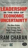 Leadership in the Era of Economic Uncertainty The New Rules for Getting the Right Things Done in Difficult Times by Ram Charan