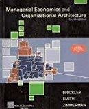 Managerial Economics and Organizational Architecture by J Brickley
