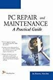 PC Repair and Maintenance A Practical Guide by Joel Rosenthal