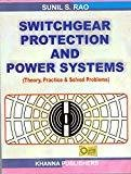 Switchgear Protection And Power SystemsTheory Practice  Solved Problems by Sunil S Rao