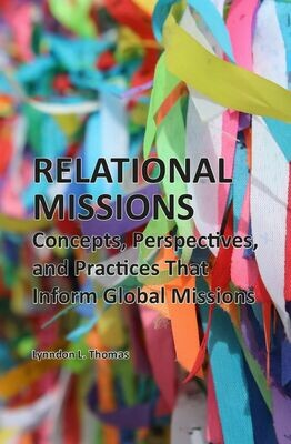 Relational Missions: Concepts, Perspectives, and Practices that Inform Global Missions