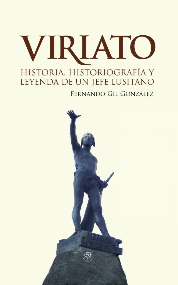 VIRIATO. Historia, historiografía y leyenda de un jefe lusitano