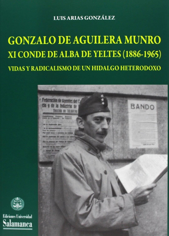 Gonzalo de Aguilera Munro XI conde de Alba de Yeltesa (1886-1965), vidas y radicalismo de un hidalgo heterodoxo