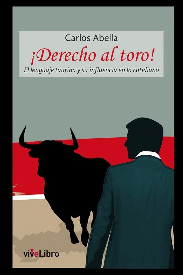 ¡Derecho al toro!                El lenguaje taurino y su influencia en lo cotidiano