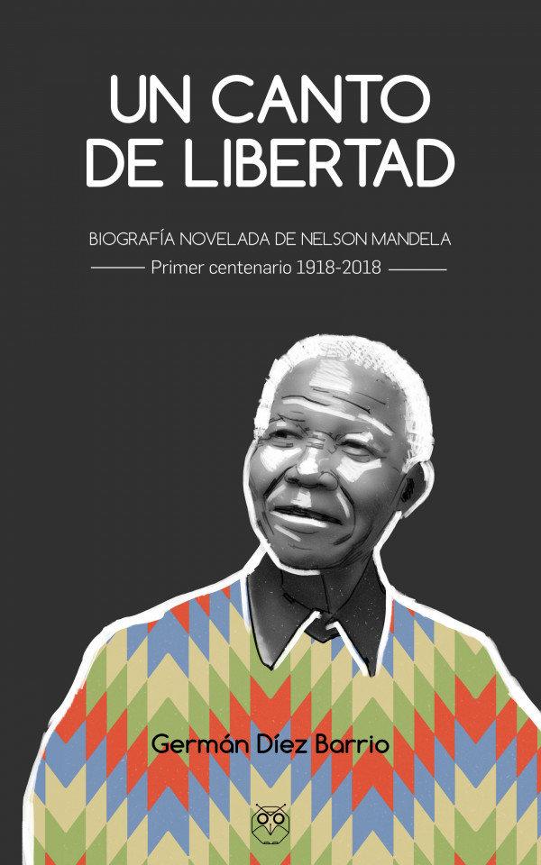 Un canto de libertad - Biografía novelada de Nelson Mandela