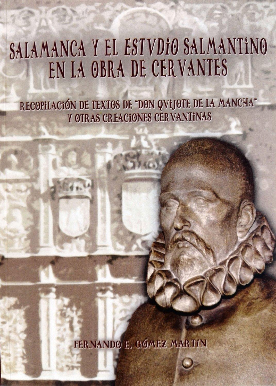 """Salamanca y el Estudio Salmantino en la obra de Cervantes (Recopilación de textos de """"Don Quijote de la Mancha"""" y otras creaciones cervantinas)"""