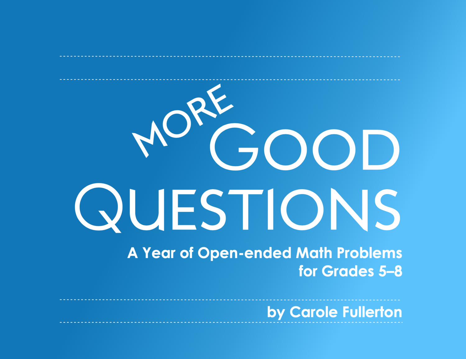 MORE Good Questions: A Year of Open-ended Math Problems for Grades 5-8