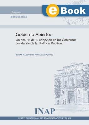 Gobierno Abierto: Un análisis de su adopción en los Gobiernos Locales desde las Políticas Públicas - EBOOK