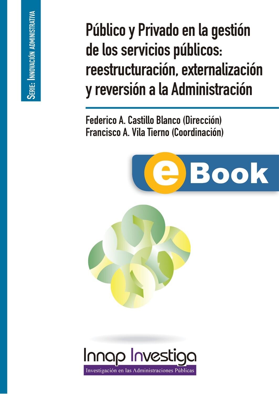 Público y Privado en la gestión de los servicios públicos: reestructuración, externalización y reversión a la Administración - EBOOK