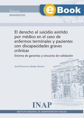 El derecho al suicidio asistido por médico en el caso de enfermos terminales y pacientes con discapacidades graves crónicas - EBOOK