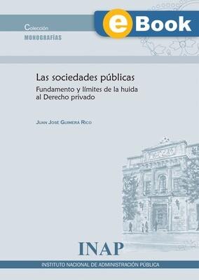 Las Sociedades públicas, Fundamento y límites de la huida al Derecho privado EBOOK