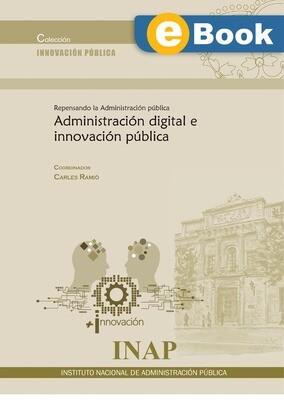 Administración digital e innovación pública. Repensando la Administración Pública -EBOOK