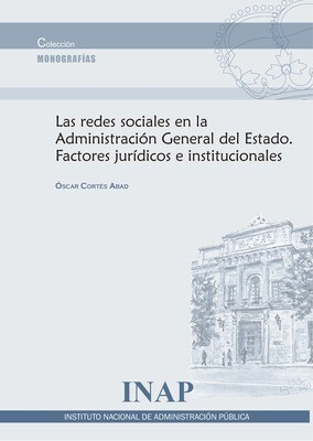 Las redes sociales en la Administración General del Estado. Factores jurídicos e institucionales