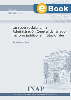 Las redes sociales en la Administración General del Estado .Factores jurídicos e institucionales -EBOOK