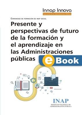 Presente y perspectivas de futuro de la formación y el aprendizaje en las Administraciones públicas EBOOK
