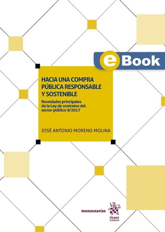 Hacia una compra pública responsable y sostenible: Novedades principales de la Ley de Contratos del Sector Público 9/2017 - EBOOK