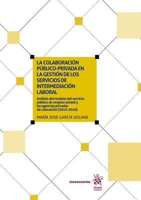 La colaboración público-privada en la gestión de los servicios de intermediación laboral: Análisis del modelo del servicio público de empleo estatal y las agencias privadas de colocación (2010-2016)