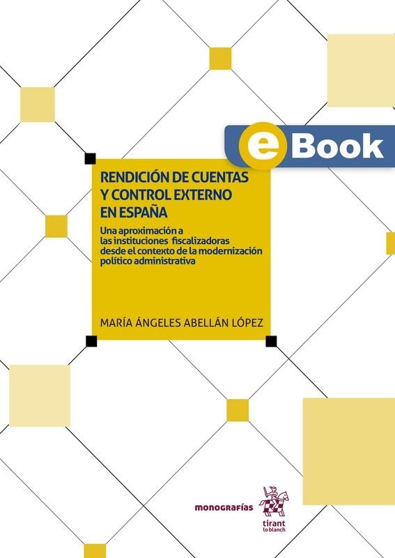 Rendición de cuentas y control externo en España: Una aproximación a las instituciones fiscalizadoras desde el contexto de la modernización político administrativa - EBOOK