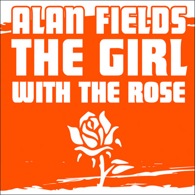 MP3 Alan Fields - The Girl With The Rose [KOSTENLOSER DOWNLOAD]