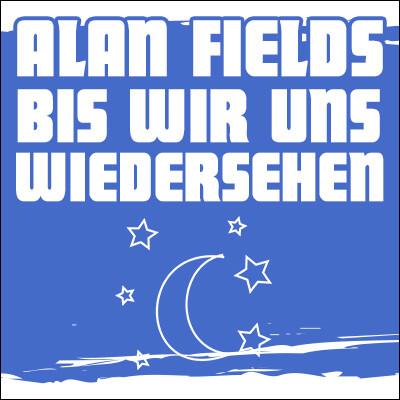 MP3 Alan Fields - Bis wir uns wiedersehen [KOSTENLOSER DOWNLOAD]