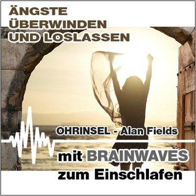 CD BRAINWAVES: Ängste überwinden - Geführte Meditation [Zum Einschlafen]