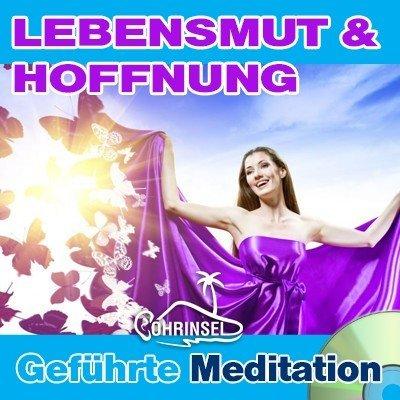 CD Geführte Meditation - Lebensmut, Hoffnung -