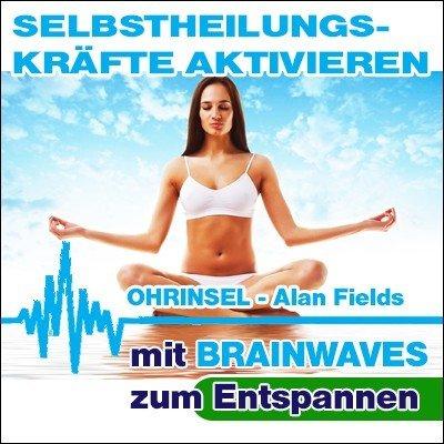 MP3 BRAINWAVES:  Selbstheilungskräfte aktivieren - Geführte Meditation [Zum Entspannen]